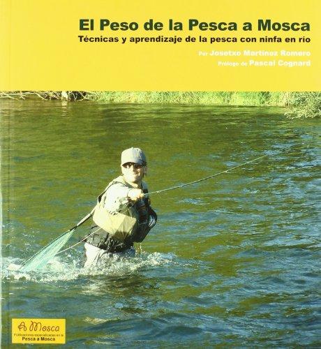 Peso de la pesca a mosca, el por Jose Martinez Romero