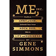 [ Me, Inc.: Build an Army of One, Unleash Your Inner Rock God, Win in Life and Business Simmons, Gene ( Author ) ] { Paperback } 2014