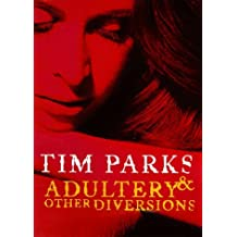 Adultery and Other Diversions by Tim Parks (1998-11-05)