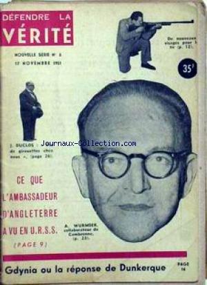 DEFENDRE LA VERITE [No 5] du 17/11/1951 - DE NOUVEAUX VISAGES POUR LE TIR - J. DUCLOS - PAS DE GIROUETTE CHEZ NOUS - CE QUE L'AMBASSADEUR D'ANGLETERRE A VU EN U.R.S.S.. A. WURMSER - COLLABORATEUR DE CAMBRONNE. GDYNIA OU LA REPONSE DE DUNKERQUE.