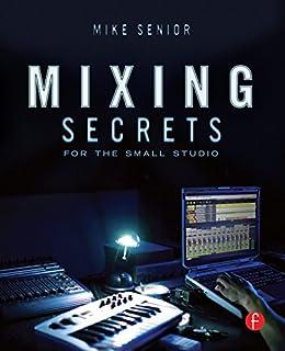 Mixing Secrets von [Senior, Mike]
