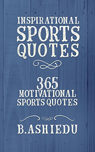 Inspirational Sports Quotes: 365 Motivational Sports