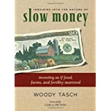 Inquiries into the Nature of Slow Money: Investing as If Food, Farms and Fertility Mattered