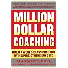 Million Dollar Coaching: Build a World-Class Practice by Helping Others Succeed (Issues Collection) by Alan Weiss (2011-01-03)