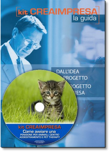 Come avviare una pensione per animali, centro addestramento e pet-therapy. Software su Cd-Rom + OMAGGIO Banca Dati 1500 Nuove Idee di Business per trovare il lavoro giusto che fa per te