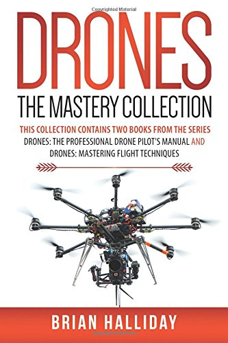 Preisvergleich Produktbild Drones The Mastery Collection: This Collection contains 2 books from the series Drones: The Professional Drone Pilot's Manual and Drones: Mastering Flight Techniques
