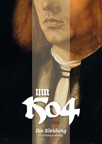 Um 1504. Die Kleidung: Grundausstattung (Lindemanns Bibliothek)