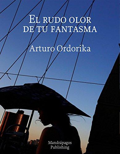 El rudo olor de tu fantasma por Arturo Ordorika