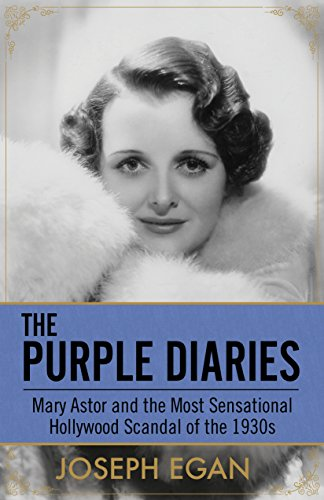 The Purple Diaries: Mary Astor and the Most Sensational Hollywood Scandal of the 1930s por Joseph Egan