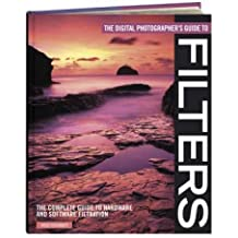 The Digital Photographer's Guide to Filters: The Complete Guide to Hardware and Software Filtration by Ross Hoddinott (2007-09-26)