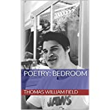 Poetry: Bedroom (Poems, Love Poems, Humor, Abstract Poetry) (English Edition)