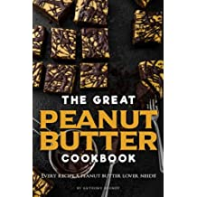 The Great Peanut Butter Cookbook: Every recipe a peanut butter lover needs!