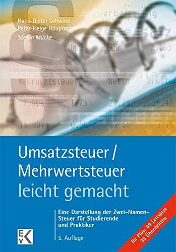 Umsatzsteuer /Mehrwertsteuer - leicht gemacht: Eine Darstellung der Zwei-Namen-Steuer für Studierende und Praktiker