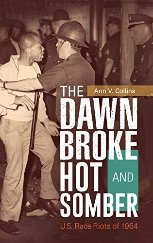 The Dawn Broke Hot and Somber: U.S. Race Riots of 1964