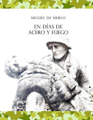 En días de acero y fuego por Miguel De Merlo