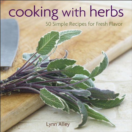 Cooking with Herbs: 50 Simple Recipes for Fresh Flavor ...