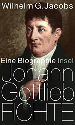 Johann Gottlieb Fichte: Eine Biographie