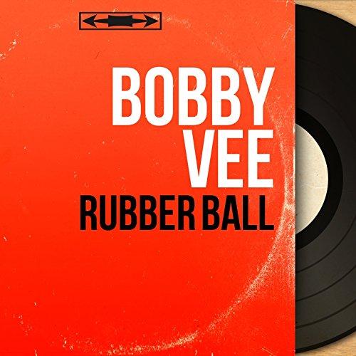 Rubber Ball (Mono Version) (Bobby Vee-rubber Ball)
