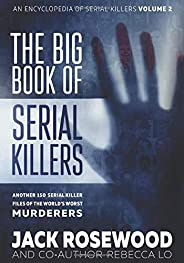 The Big Book of Serial Killers Volume 2: Another 150 Serial Killer Files of the World's Worst Murderers