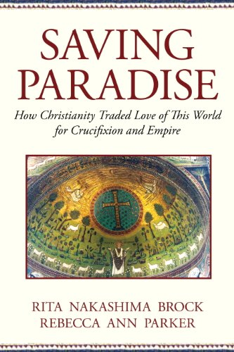 Saving Paradise: How Christianity Traded Love of This World for Crucifixion and Empire (English Edition) -