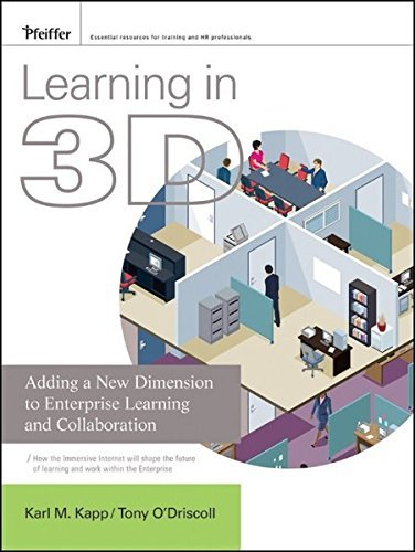 Learning in 3D: Adding a New Dimension to Enterprise Learning and Collaboration by Karl M. Kapp (2010-02-02)