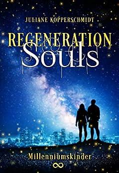 Regeneration Souls: Millenniumskinder von [Kopperschmidt, Juliane]