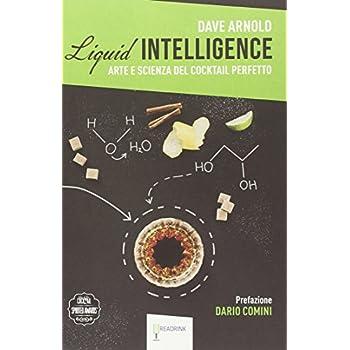 Liquid Intelligence. L'arte E La Scienza Del Cocktail Perfetto