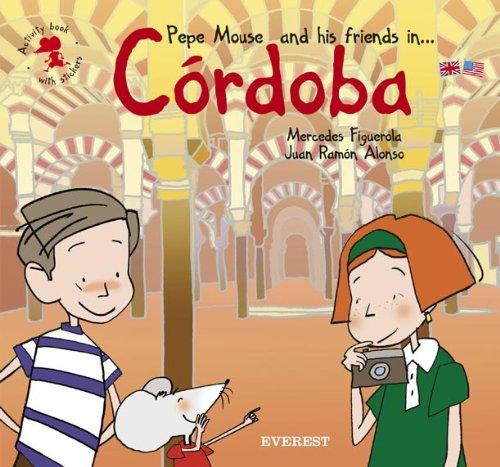 Pepe Mouse and his friends in Córdoba. Activity book with stickers (El ratón viajero. Cuadernos de actividades) por Figuerola Martín Mercedes