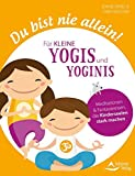 Du bist nie allein! Für kleine Yogis und Yoginis: Meditationen und Fantasiereisen, die Kinderseelen stark machen