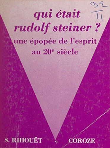 Qui était Rudolf Steiner ? Une épopée de l'esprit au 20e siècle (La voie ouverte) par Simonne Rihouët-Coroze