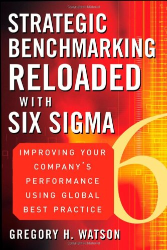 strategic-benchmarking-reloaded-with-six-sigma-improve-your-companys-performance-using-global-best-p