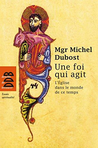 Téléchargements ebook gratuits pour mobipocket Une foi qui agit ePub by Michel Dubost