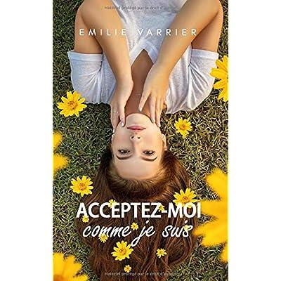 Acceptez-moi comme je suis: Une romance optimiste pour vous accepter, pardonner et vous accompagner dans votre recherche du bonheur.