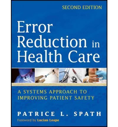 [(Error Reduction in Health Care: A Systems Approach to Improving Patient Safety)] [ Edited by Patrice L. Spath ] [April, 2011]