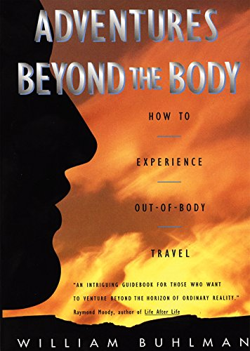 Adventures Beyond the Body: Proving Your Immortality Through Out-of-Body Travel par William L. Buhlman