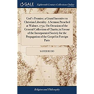 God's Promise; A Grand Incentive to Christian Liberality. a Sermon Preached at Walmer, 1752. on Occasion of the General Collection of Charity, in ... Propagation of the Gospel in Foreign Parts