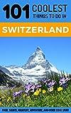 #4: Switzerland: Switzerland Travel Guide: 101 Coolest Things to Do in Switzerland (Zurich Travel, Geneva Travel, Budget Travel Switzerland, Swiss Alps)