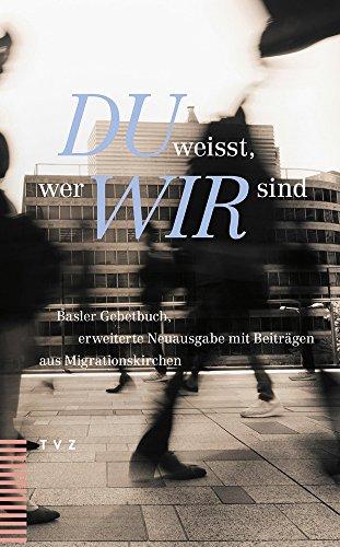 Du weisst, wer wir sind: Basler Gebetbuch, erweiterte Neuausgabe mit Beiträgen aus Migrationskirchen (Wir Sind Die Kirche)
