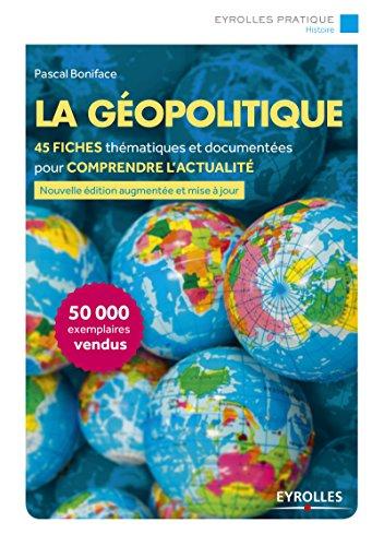La géopolitique: 48 Fiches pour comprendre l'actualité par Pascal Boniface