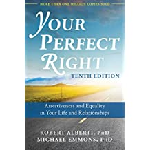 Your Perfect Right, 10th Edition: Assertiveness and Equality in Your Life and Relationships