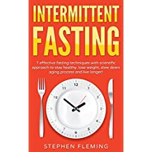 Intermittent Fasting: 7 effective fasting techniques with scientific approach to stay healthy,lose weight,Gain muscle,slow down aging process and live ... Cancer Book 1) (English Edition)