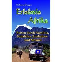 Erlebnis Afrika -  Reisen durch Namibia,  Südafrika, Zimbabwe (Simbabwe)  und Malawi (Erlebnis südliches Afrika: Reisen in der Republik Südafrika, in Namibia, Zimbabwe, Botswana und Swaziland 7)