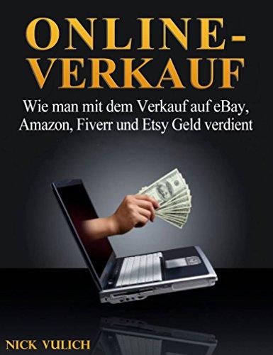 Online-Verkauf. Wie man mit dem Verkauf auf eBay, Amazon, Fiverr und Etsy Geld verdient