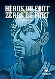 Les héros du foot & les zéros du foot - Fußballhelden & Fußballnullen - Football Heroes & Football Zeroes: L'histoire du foot français réunis dans un Stickers (Fussballhelden - Football Heroes)