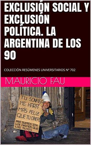 EXCLUSIÓN SOCIAL Y EXCLUSIÓN POLÍTICA. LA ARGENTINA DE LOS 90: COLECCIÓN RESÚMENES UNIVERSITARIOS Nº 702 por Mauricio Fau