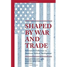 Shaped by War and Trade: International Influences on American Political Development (Princeton Studies in American Politics: Historical, International, and Comparative Perspectives) (2002-04-21)