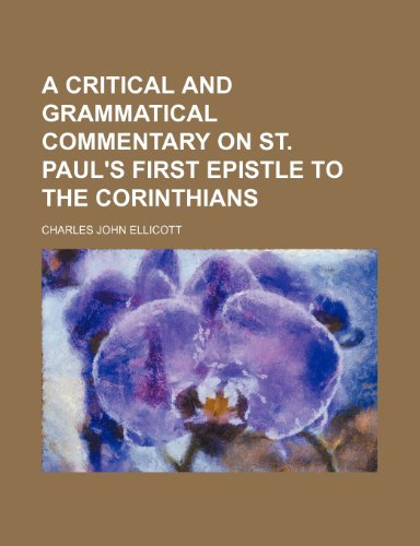 A critical and grammatical commentary on St. Paul's first epistle to the Corinthians