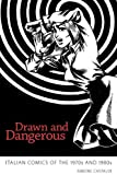 Drawn and Dangerous: Italian Comics of the 1970s and 1980s by Simone Castaldi(2012-03-05)