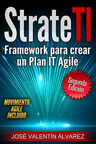 StrateTI: Framework para Crear un Plan IT Agile por José Valentín Álvarez