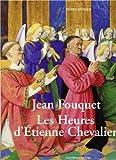 Jean Fouquet : Les Heures d'Etienne Chevalier